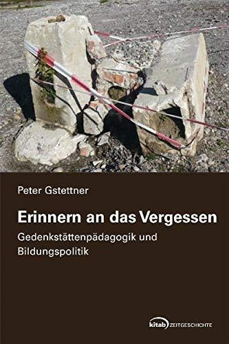 9783902585356: Erinnern an das Vergessen: Gedenkstättenpädagogik und Bildungspolitik
