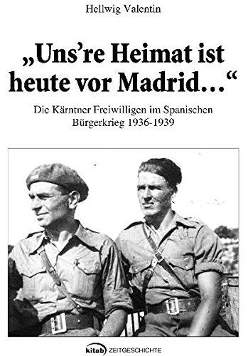 9783902585646: Uns`re Heimat ist heute vor Madrid: Die K�rntner Freiwilligen im spanischen B�rgerkrieg 1936-1939