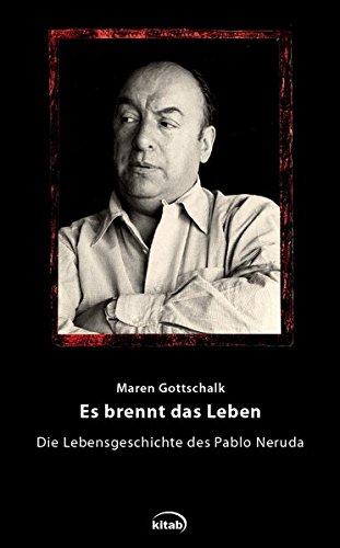 9783902585882: Es brennt das Leben: Die Lebensgeschichte des Pablo Neruda