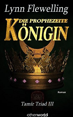 Die prophezeite Königin (Tamír Triad) (Volume 3) (German Edition) (3902607181) by Lynn Flewelling