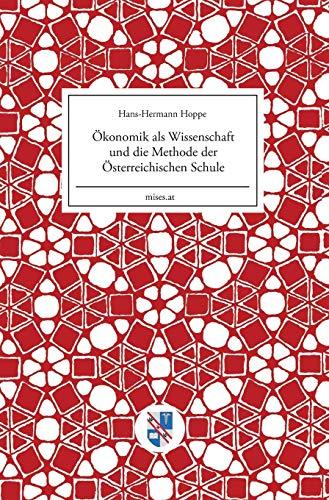 9783902639257: Ökonomik als Wissenschaft und die Methode der Österreichischen Schule (Mises.at) (German Edition)
