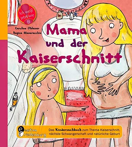9783902647054: Mama und der Kaiserschnitt - Das Kindersachbuch zum Thema Kaiserschnitt, nächste Schwangerschaft und natürliche Geburt
