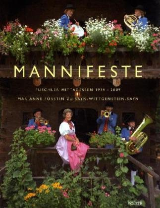 ManniFeste : Fuschler Mittagessen 1974 - 2009. Marianne Fürstin zu Sayn-Wittgenstein-Sayn. [Übers.: Barbara Stanzl ; Brett Fitzpatrick] - Sayn-Wittgenstein-Sayn, Marianne zu (Verfasser)