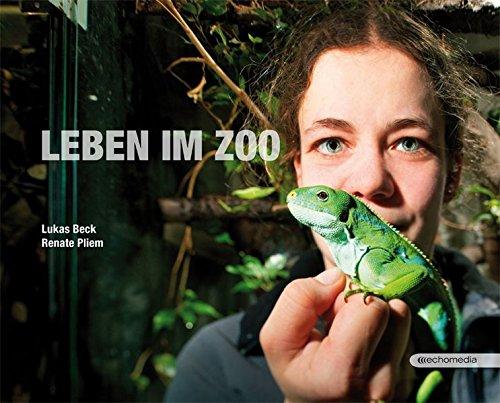Leben im Zoo: Von Ameisenbär bis Zebrastreifen: Lukas Beck