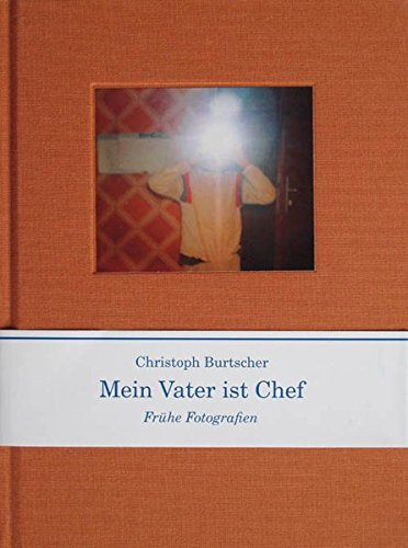 9783902675200: Christopher Burtscher: My Father is the Boss, Early Photographs