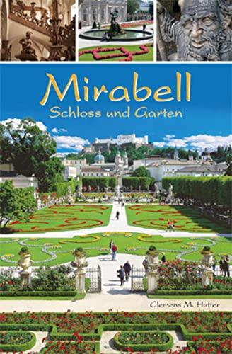 Mirabell : Schloss und Garten - Clemens M. Hutter