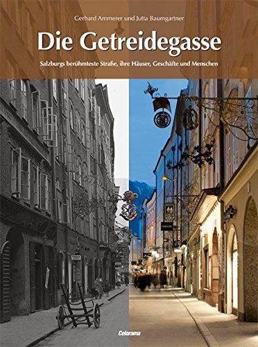 Die Getreidegasse. Salzburgs berühmteste Straße, ihre Häuser, Geschäfte und Menschen. - Ammerer, Gerhard und Jutta Baumgartner
