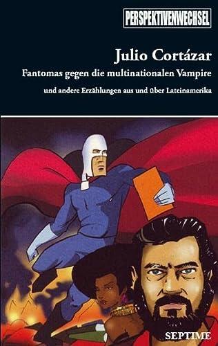 Fantomas gegen die multinationalen Vampire: Und andere Erzählungen aus und über Lateinamerika (Perspektivenwechsel) - Cortazár, Julio, Roberto Bolaño und Matthias Politycki