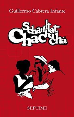 Schandtat Chachachá - Cabrera Infante, Guillermo