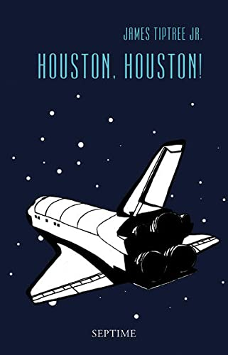 Houston, Houston! (Hardback) - James Tiptree