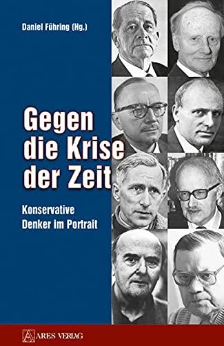 9783902732217: GEGEN DIE KRISE DER ZEIT: Konservative Denker im Portrait