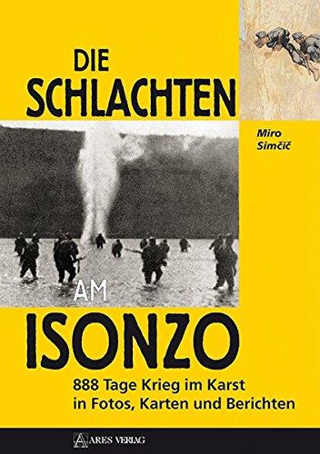 9783902732293: Die Schlachten am Isonzo: 888 Tage Krieg im Karst in Fotos, Karten und Berichten
