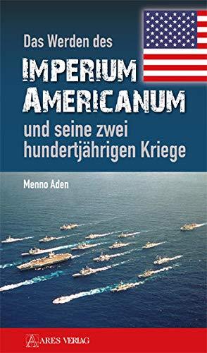 9783902732637: Das Werden des Imperium Americanum und seine zwei hundertjährigen Kriege