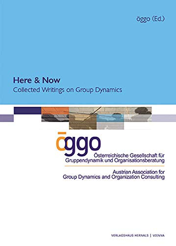 Here & Now Collected Writings on Group Dynamics Austrian Association for Group Dynamics and ...