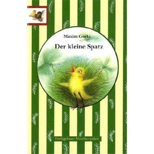 Der kleine Spatz: Und andere Erzählungen: Gorki, Maxim
