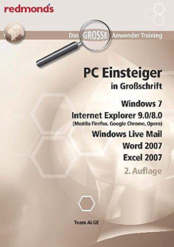 PC Einsteiger in Großschrift, Windows 7, Internet Explorer 8.0, Word + Excel 2007, Windows Live Mail: Das große redmond's Anwender Training