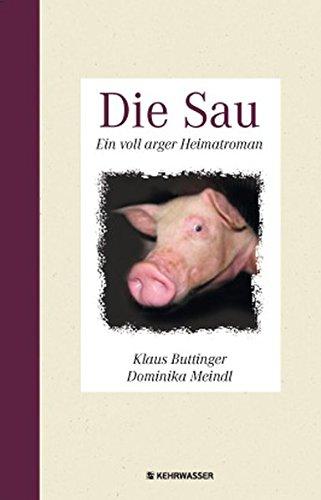 9783902786012: Die Sau: Ein voll arger Heimatroman