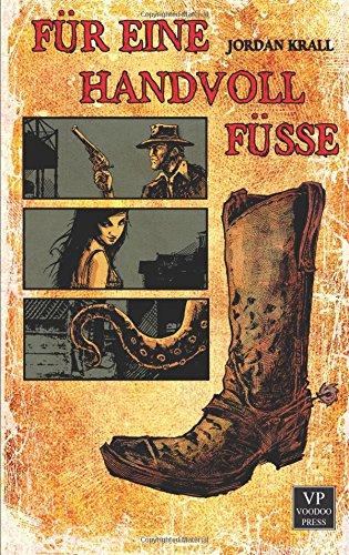 Für eine Handvoll Füße: Bizarro Fiction - Jordan Krall