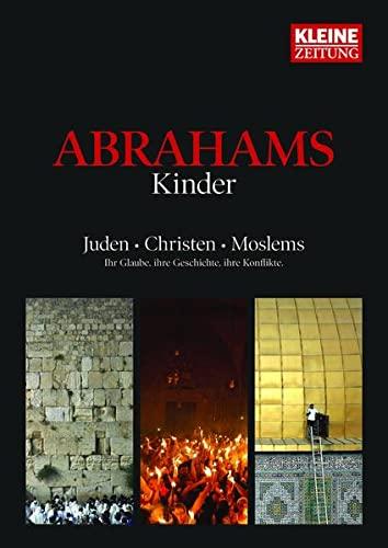 9783902819666: Abrahams Kinder: Juden - Christen - Moslems - Ihr Glaube, ihre Geschichte, ihre Konflikte