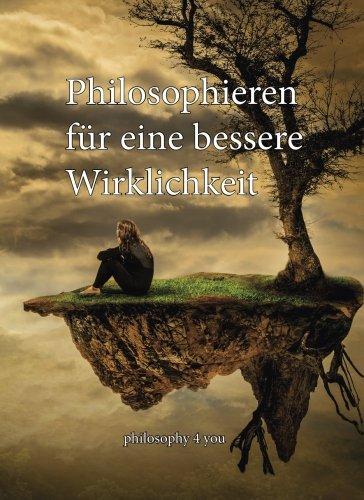 9783902820341: Philosophieren fur eine bessere Wirklichkeit: Philosophy 4 You