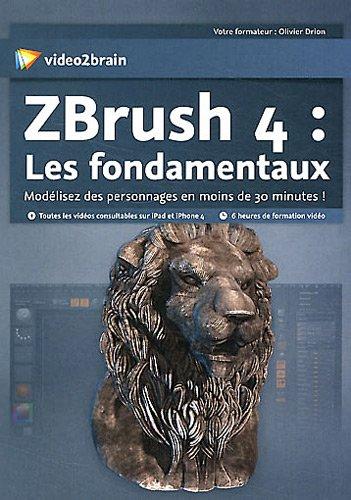 9783902831163: Zbrush 4 : les Fondamentaux - Modelisez des personnages en moins de 30 Minutes!