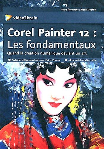 9783902831187: Corel Painter 12 : Les fondamentaux : Quand la création numérique devient un art (1Cédérom)