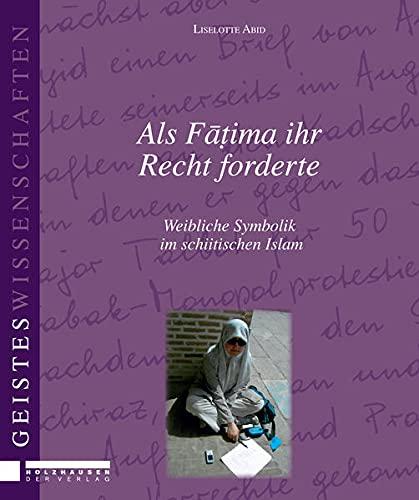 9783902868558: Als Fatima ihr Recht forderte: Weibliche Symbolik im schiitischen Islam