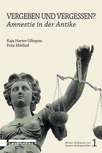 Vergeben und Vergessen? Amnestie in der Antike: Fritz Mitthof