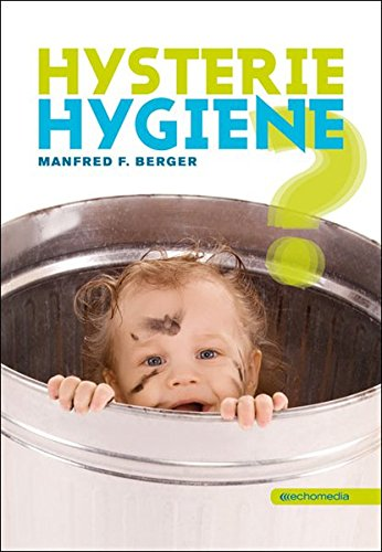 Hysterie Hygiene?: Berger, Manfred F.