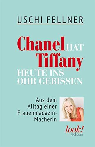 9783902900845: Chanel hat Tiffany heute ins Ohr gebissen: Aus dem Alltag einer Frauenmagazin-Macherin