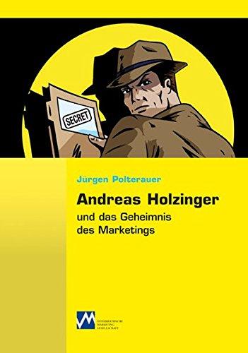 9783902900968: Andreas Holzinger und das Geheimnis des Marketings