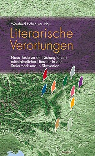 9783902901767: Literarische Verortungen: Neue Texte zu den Schauplätzen mittelalterlicher Literatur in der Steiermark und Slowenien
