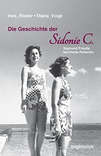 9783902902016: Die Geschichte der Sidonie C.: Sigmund Freuds ber�hmte Patientin