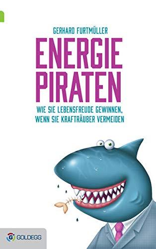 9783902903792: Energiepiraten: Wie Sie Lebensfreude gewinnen, wenn Sie Krafträuber vermeiden