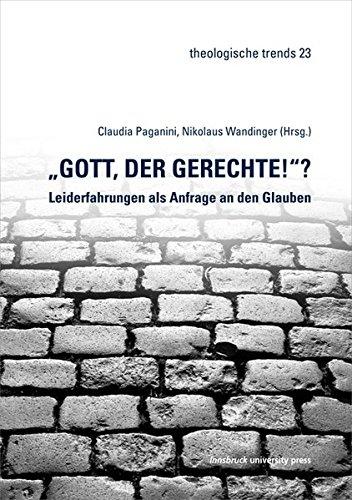 9783902936486: Gott der Gerechte!? - Leiderfahrungen als Anfrage an den Glauben: theologische trends - Band 23