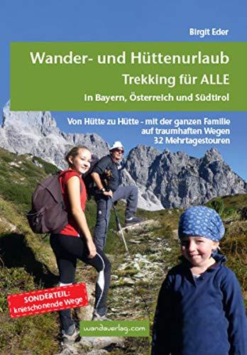 9783902939050: Wander- und Hüttenurlaub. Trekking für ALLE in Bayern, Österreich und Südtirol: Von Hütte zu Hütte - mit der ganzen Familie auf traumhaften Wegen. 32 Mehrtagestouren