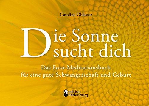 9783902943163: Die Sonne sucht dich - Das Foto-Meditationsbuch für eine gute Schwangerschaft und Geburt