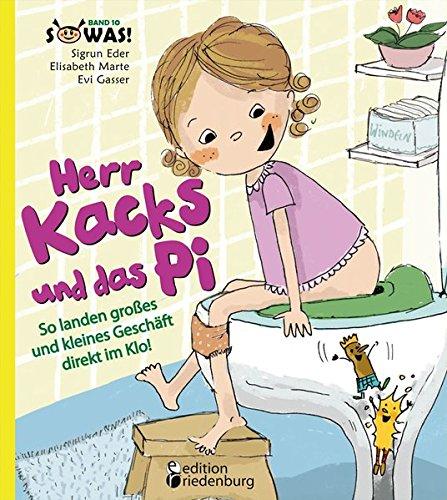 9783902943583: Herr Kacks und das Pi - So landen großes und kleines Geschäft direkt im Klo!