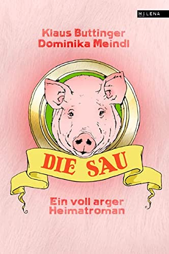 9783902950406: Die Sau. Ein voll arger Heimatroman