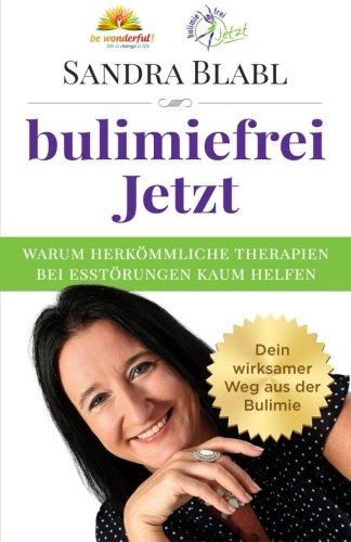 9783902969323: bulimiefrei Jetzt: Warum herkömmliche Therapien bei Essstörungen kaum helfen - Dein wirksamer Weg aus der Bulimie (German Edition)