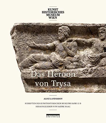 Denkmäler in Lykien zwischen Ost und West: Das Heroon von Trysa 13/2: Alice Landskron
