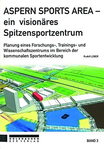 9783902976567: Aspern Sports Area: Ein visionäres Spitzensportzentrum