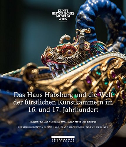 9783902976659: Das Haus Habsburg und die Welt der fürstlichen Kunstkammern im 16. und 17. Jahrhundert