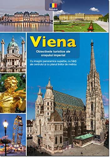 Viena - Obiectivele turistice ale ora¿ului imperial: Cu imagini panoramice superbe, cu harti...