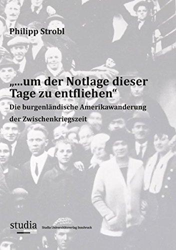 9783903030145: .um der Notlage dieser Tage zu entfliehen: Die burgenländische Amerikawanderung der Zwischenkriegszeit