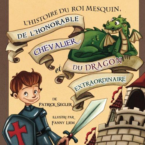 9783903080058: L'histoire du roi mesquin, de l'honorable chevalier et du dragon extraordinaire: (Livres enfants)
