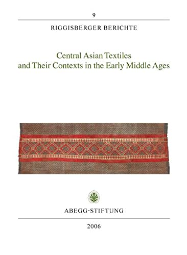 Central Asian Textiles and Their Contexts in the Early Middle Ages (Riggisberger Berichte) Schorta,...