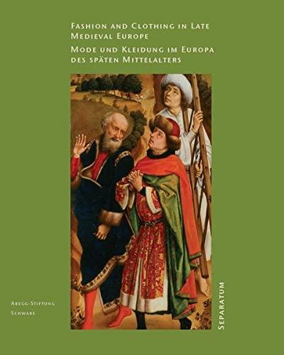 9783905014402: Fashion And Clothing In Late Medieval Europe =Mode Und Kleidung Im Europa Des SpäTen Mittelalters