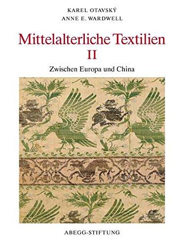 9783905014426: Mittelalterliche Textilien II. Zwischen Europa und China [Die Textilsammlung der Abbeg-Stiftung, 5.]