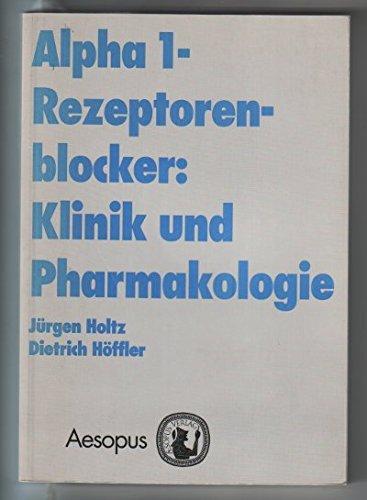 Alpha 1-Rezeptorenblocker, Klinik und Pharmakologie - Holtz, Jürgen und Dietrich Höffler